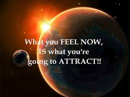 what you feel you will attract